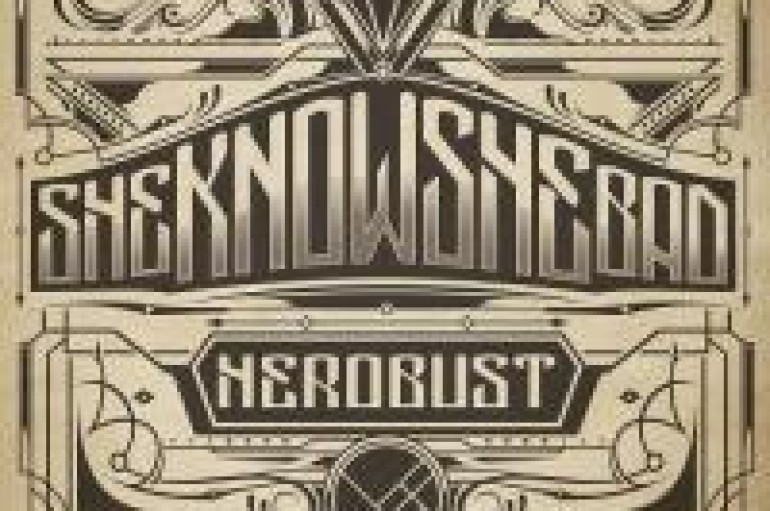 "NEW MUSIC: HeRobust's ""SHEKNOWSHEBAD"" Is Bad (Meaning Sick)"