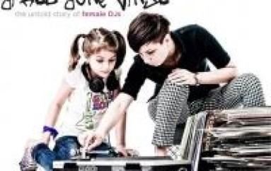 Girls Gone Vinyl – The Untold Story of Female DJs