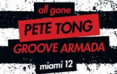 PETE TONG ANNOUNCES GROOVE ARMADA MIAMI COMPILATION & 'ALL GONE' TOUR