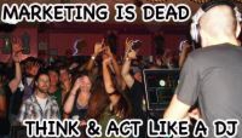 Marketing Is Dead: Think & act like a DJ