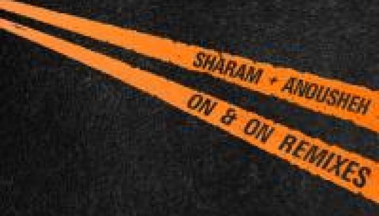 NEW MUSIC: Sharam + Anousheh – On & On Remixes