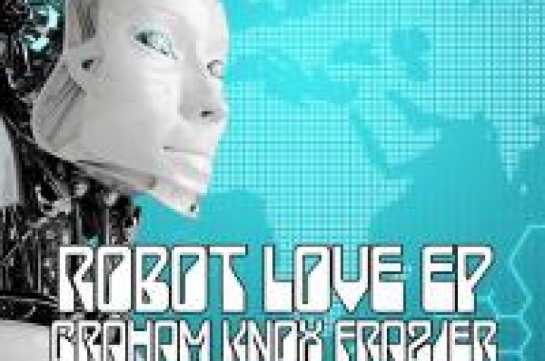 NEW MUSIC: Graham Knox Frazier's Robot Love EP Will Serve You Quality House Music