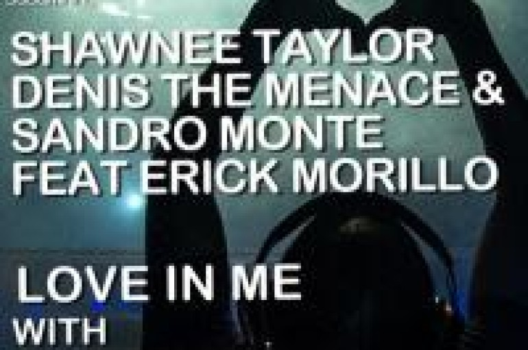 Denis The Menace & Sandro Monte Team Up With Erick Morillo & Shawnee Taylor On New Track Love In Me