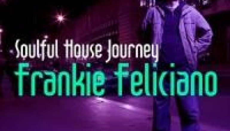 """Frankie Feliciano Takes You On A """"Soulful House Journey"""""""