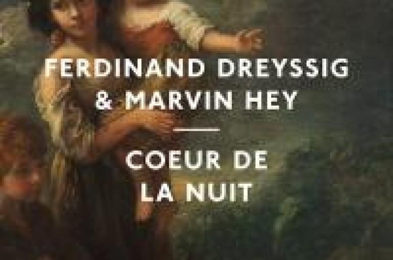 NEW MUSIC: Ferdinand Dreyssig & Marvin Hey Mesmerize With Coeur De La Nui